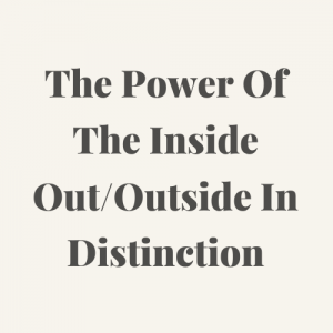 The power of inside out/outside in distinction