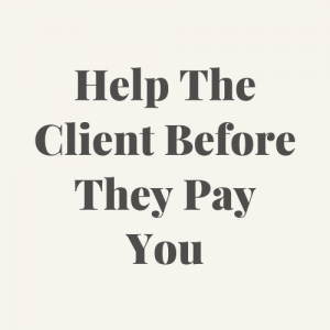 Help The Client Before They Pay You