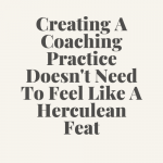 Creating a coaching practice doesn't need to feel like a Herculean feat